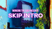 Working the Dog presents SKIP INTRO